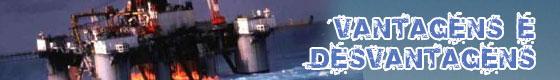 vantagens Trabalho em plataformas petrolíferas   Vantagens e Desvantagens